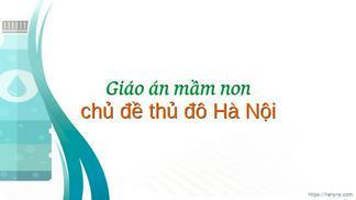Giáo án mầm non chủ đề thủ đô Hà Nội