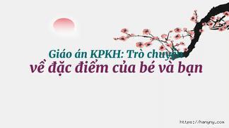 Giáo án KPKH: Trò chuyện về đặc điểm của bé và bạn
