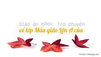 Giáo án KPKH: Trò chuyện về lớp Mẫu giáo Lớn A của bé
