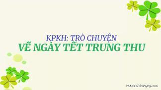 KPKH: TRÒ CHUYỆN VỀ NGÀY TẾT TRUNG THU