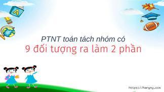 PTNT toán tách nhóm có 9 đối tượng ra làm 2 phần