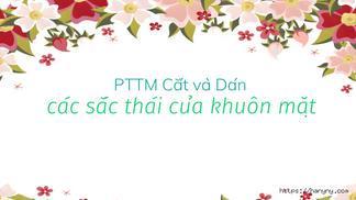 PTTM Cắt và Dán các sắc thái của khuôn mặt